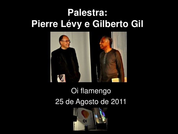 Palestra:Pierre Lévy e Gilberto Gil         Oi flamengo     25 de Agosto de 2011