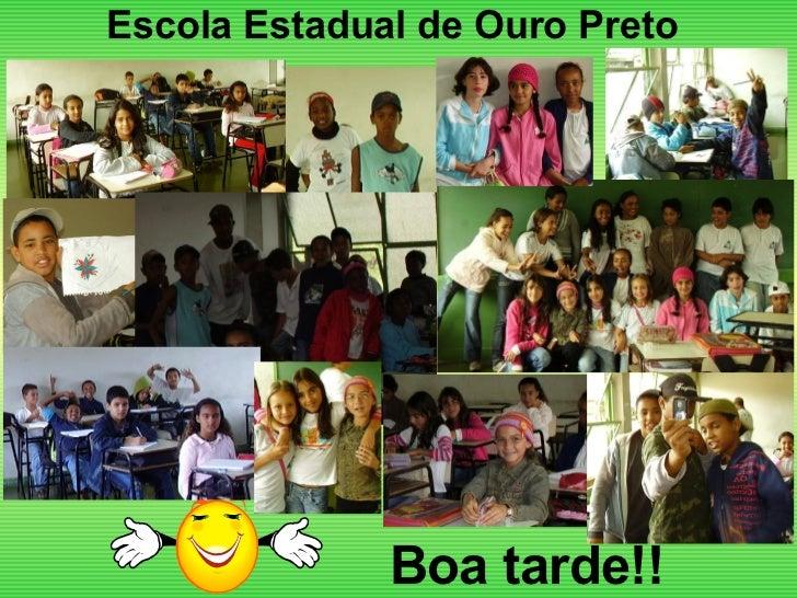 Escola Estadual de Ouro Preto Boa tarde!!