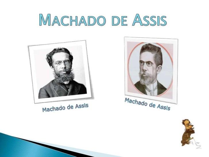 Machado de Assis<br />Machado de Assis<br />Machado de Assis<br />