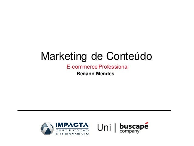 Aula de Marketing de Conteúdo e Inbound Marketing - Curso E-commerce Professional Impacta + Buscapé Company