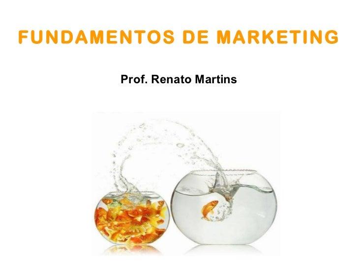FUNDAMENTOS DE MARKETING       Prof. Renato Martins