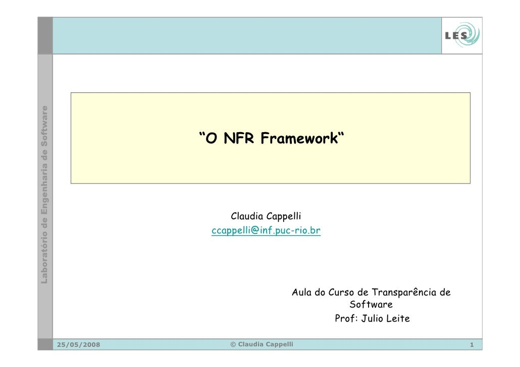 """""""O NFR Framework""""                       Claudia Cappelli               ccappelli@inf.puc-rio.br                           ..."""