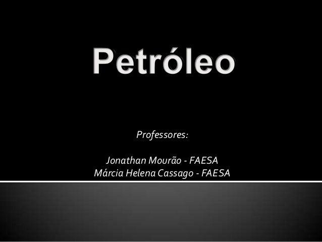 Professores: Jonathan Mourão - FAESA Márcia Helena Cassago - FAESA