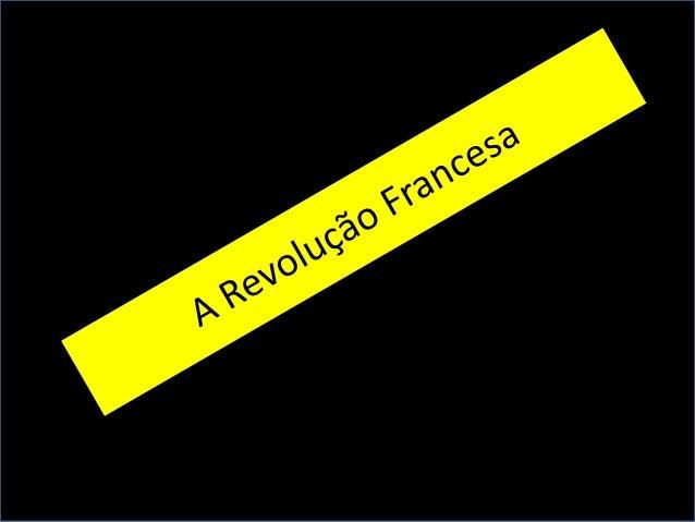 1- Quem foi o rei da França na época da revolução?  a) Luís XVI b) D. Pedro I c) D. João VI d) Luís XIV  Teste seus conhec...