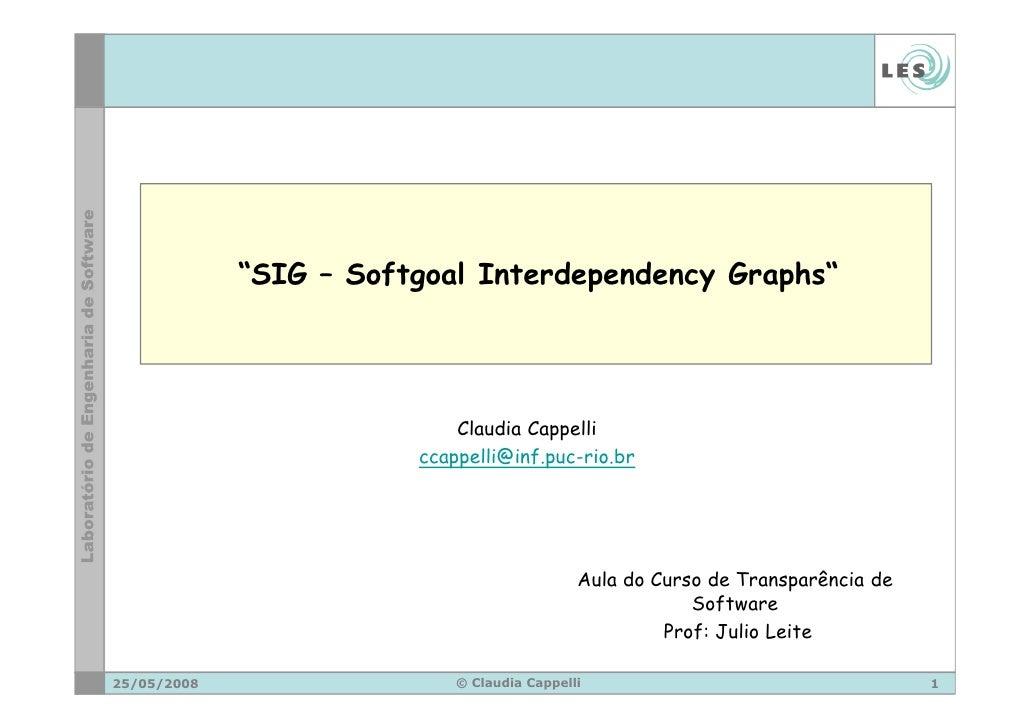 """SIG – Softgoal Interdependency Graphs""                                 Claudia Cappelli                         ccappelli..."