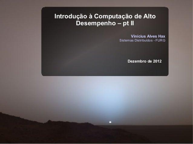 Introdução à Computação de Alto       Desempenho – pt II                          Vinícius Alves Hax                   Sis...