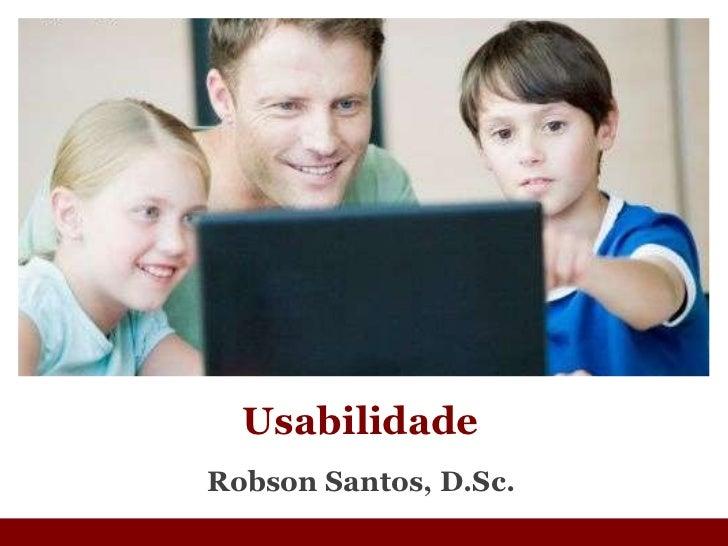 Robson Santos, D.Sc. Usabilidade