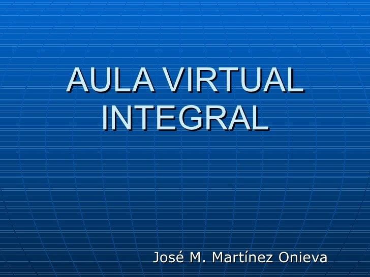 AULA VIRTUAL INTEGRAL José M. Martínez Onieva