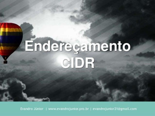 Evandro Júnior | www.evandrojunior.pro.br | evandrojunior21@gmail.com Endereçamento CIDR