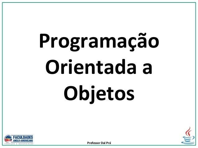 Professor Dal Prá Programação Orientada a Objetos