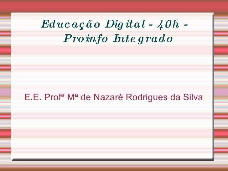 Educação Digital - 40h - Proinfo Integrado E.E. Profª Mª de Nazaré Rodrigues da Silva