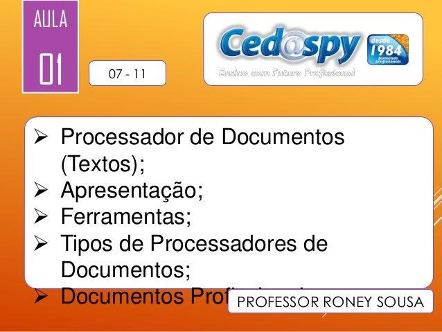 AULA  01  07 - 11   Processador de Documentos (Textos);  Apresentação;  Ferramentas;  Tipos de Processadores de Docume...