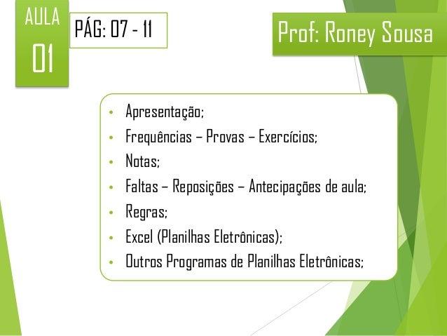 AULA  01  PÁG: 07 - 11  • • • • • • •  Prof: Roney Sousa  Apresentação; Frequências – Provas – Exercícios; Notas; Faltas –...