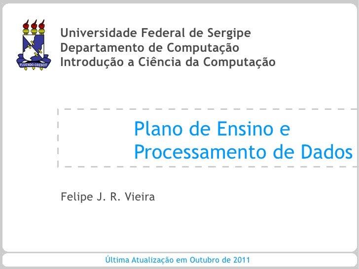 Universidade Federal de SergipeDepartamento de ComputaçãoIntrodução a Ciência da Computação               Plano de Ensino ...