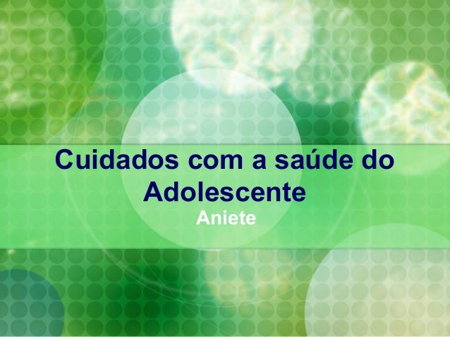 Cuidados com a saúde do      Adolescente         Aniete