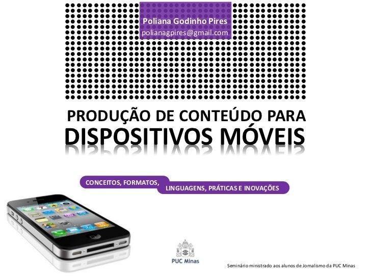 Poliana Godinho Pires                polianagpires@gmail.comPRODUÇÃO DE CONTEÚDO PARADISPOSITIVOS MÓVEIS CONCEITOS, FORMAT...