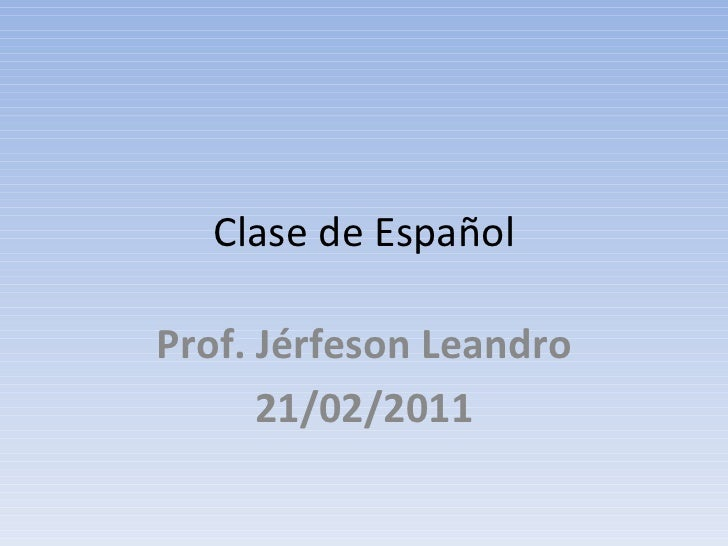 Clase de Español Prof. Jérfeson Leandro 21/02/2011