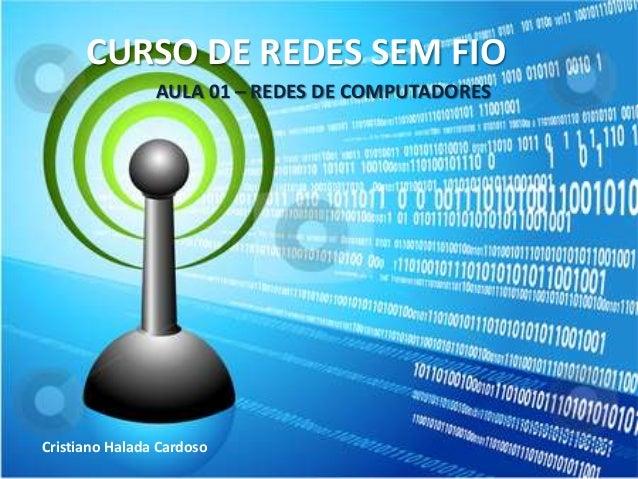 CURSO DE REDES SEM FIOCristiano Halada CardosoAULA 01 – REDES DE COMPUTADORES