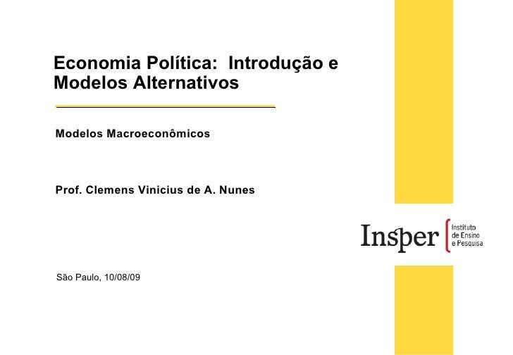 São Paulo, 10/08/09 Modelos Macroeconômicos  Prof. Clemens Vinicius de A. Nunes Economia Política:  Introdução e Modelos A...