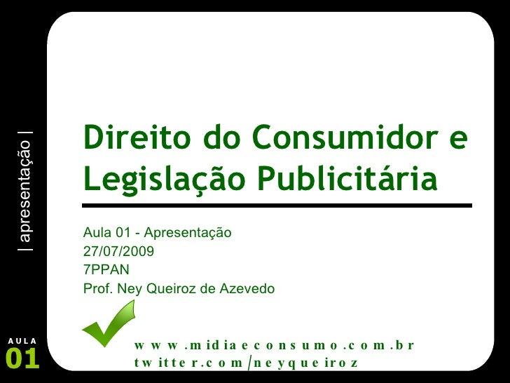 Aula 01 - Apresentação 27/07/2009 7PPAN Prof. Ney Queiroz de Azevedo www.midiaeconsumo.com.br twitter.com/neyqueiroz | apr...