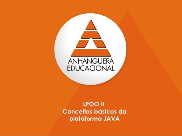LPOO IIConceitos básicos da  plataforma JAVA                       1