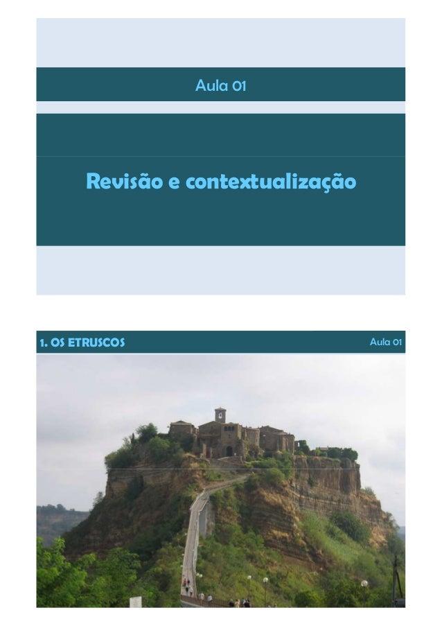 Aula 01 Revisão e contextualização 1. OS ETRUSCOS Aula 01