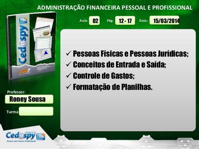 Aula: Pág: Data: Turma: ADMINISTRAÇÃO FINANCEIRA PESSOAL E PROFISSIONAL Professor: Roney Sousa 15/03/201412 - 1702  Pesso...