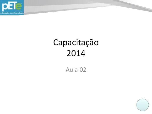 Capacitação 2014 Aula 02