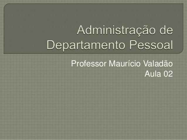 Professor Maurício Valadão Aula 02
