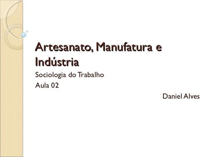 Artesanato Em Osasco ~ Aula 02 artesanato, manufatura e indústria