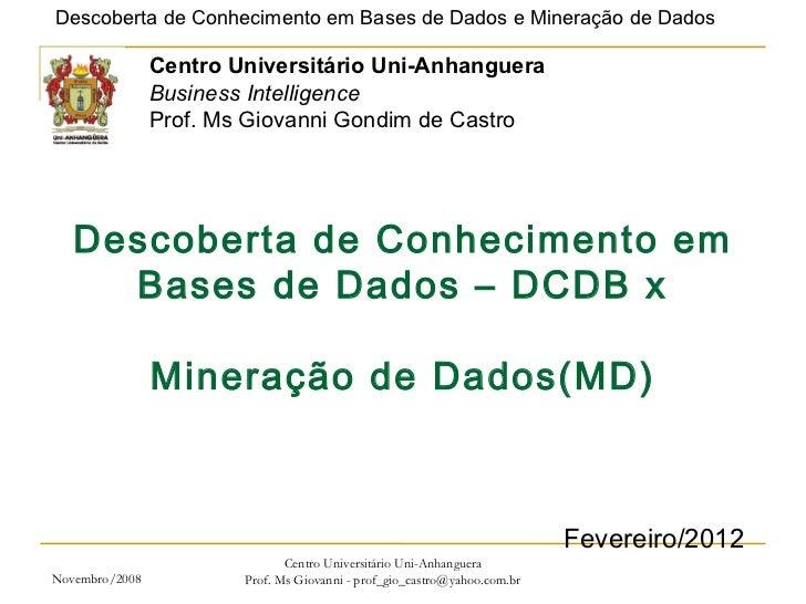 Novembro/2008 Centro Universitário Uni-Anhanguera Prof. Ms Giovanni - prof_gio_castro@yahoo.com.br Descoberta de Conhecime...