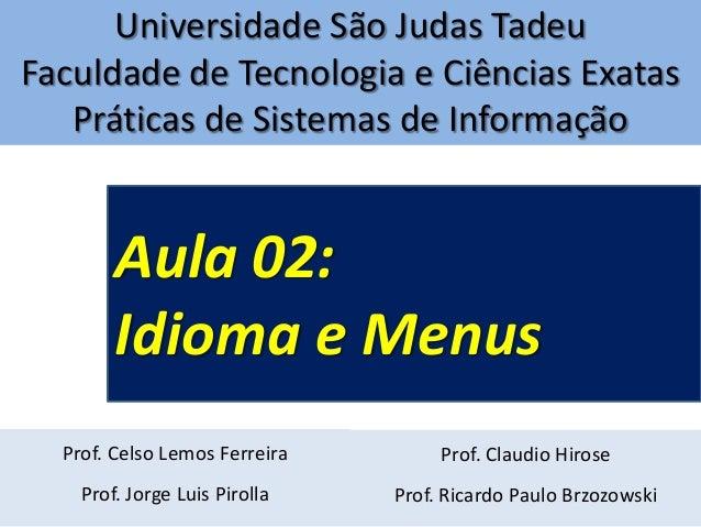 Universidade São Judas Tadeu Faculdade de Tecnologia e Ciências Exatas Práticas de Sistemas de Informação  Aula 02: Idioma...