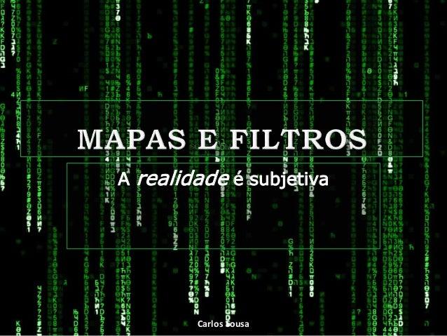 A realidade é subjetiva Carlos Sousa