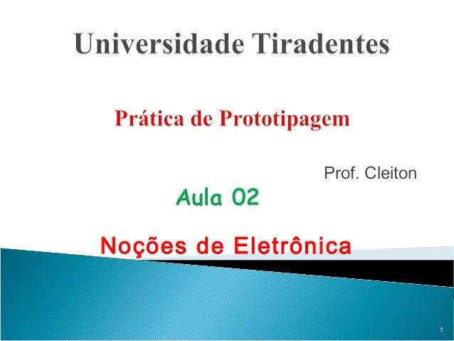 Prof. CleitonNoções de Eletrônica                                 1