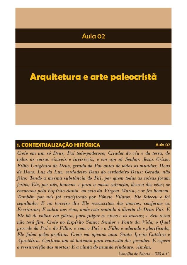 Aula 02 Arquitetura e arte paleocristã 1. CONTEXTUALIZAÇÃO HISTÓRICA Aula 02 Creio em um só Deus, Pai todo-poderoso; Criad...