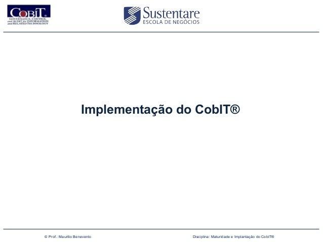 Implementação do CobIT®(47) 3026 4950        © Prof.: Maurilio Benevento         Disciplina: Maturidade e Implantação do C...