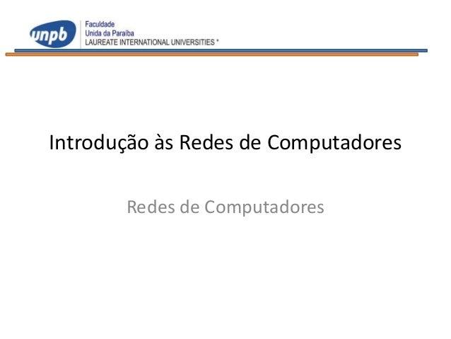 Introdução às Redes de Computadores       Redes de Computadores