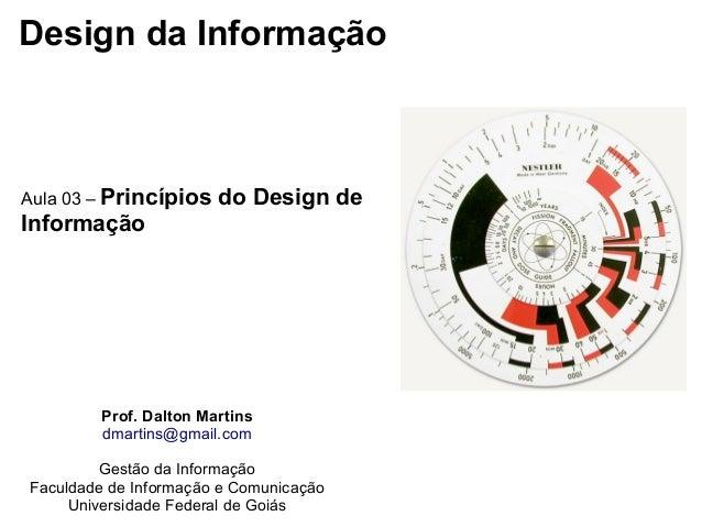 Design da Informação Aula 03 – Princípios do Design de Informação Prof. Dalton Martins dmartins@gmail.com Gestão da Inform...