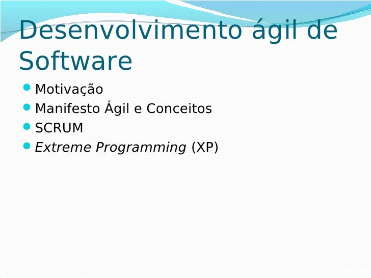 Desenvolvimento ágil deSoftwareMotivaçãoManifesto Ágil e ConceitosSCRUMExtreme Programming (XP)