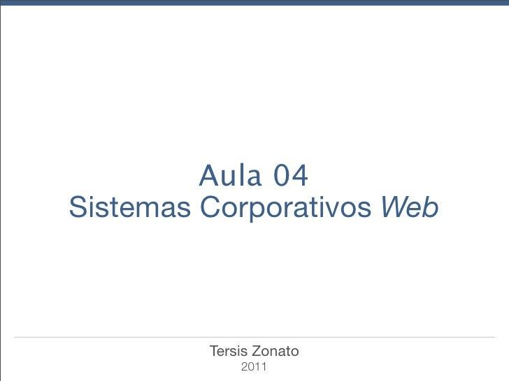 Aula 04Sistemas Corporativos Web         Tersis Zonato             2011