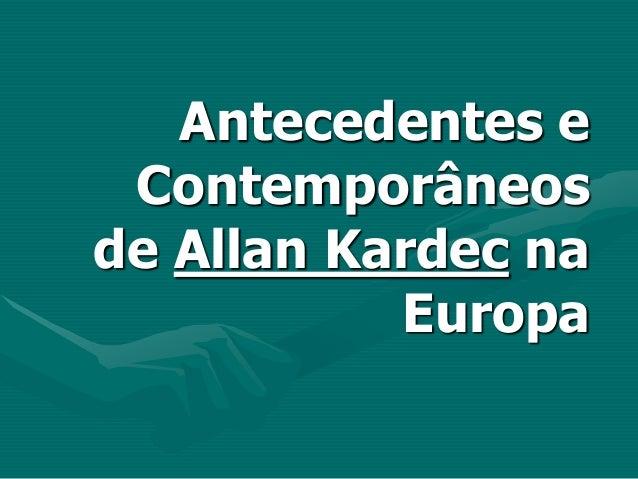Antecedentes e Contemporâneosde Allan Kardec na           Europa