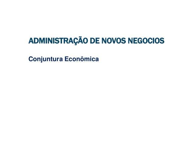 ADMINISTRAÇÃO DE NOVOS NEGOCIOS Conjuntura Econômica