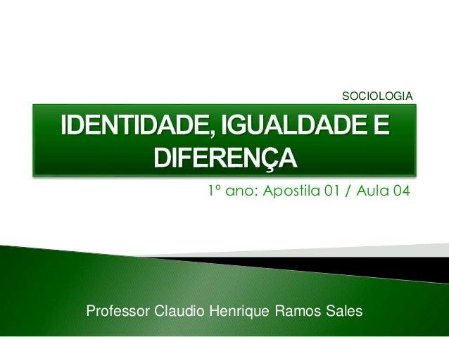 1º ano: Apostila 01 / Aula 04 Professor Claudio Henrique Ramos Sales SOCIOLOGIA