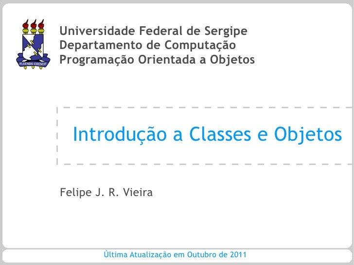 Universidade Federal de SergipeDepartamento de ComputaçãoProgramação Orientada a Objetos  Introdução a Classes e ObjetosFe...
