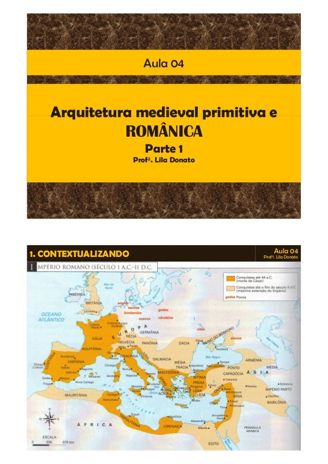 Arquitetura medieval primitiva e Aula 04 Arquitetura medieval primitiva e ROMÂNICA Parte 1 Profª. Lila Donato 1. CONTEXTUA...