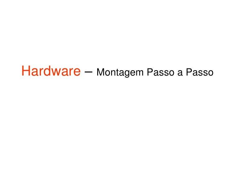 Hardware – Montagem Passo a Passo
