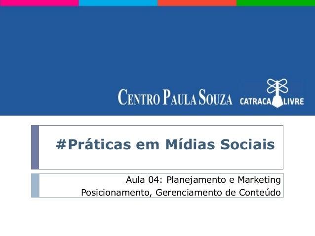 #Práticas em Mídias Sociais             Aula 04: Planejamento e Marketing   Posicionamento, Gerenciamento de Conteúdo