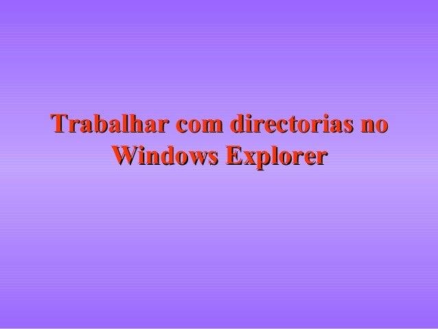 Trabalhar com directorias noTrabalhar com directorias no Windows ExplorerWindows Explorer