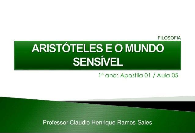 1º ano: Apostila 01 / Aula 05 Professor Claudio Henrique Ramos Sales FILOSOFIA