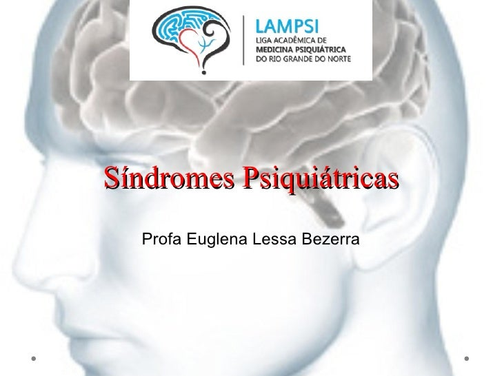 Síndromes Psiquiátricas   Profa Euglena Lessa Bezerra